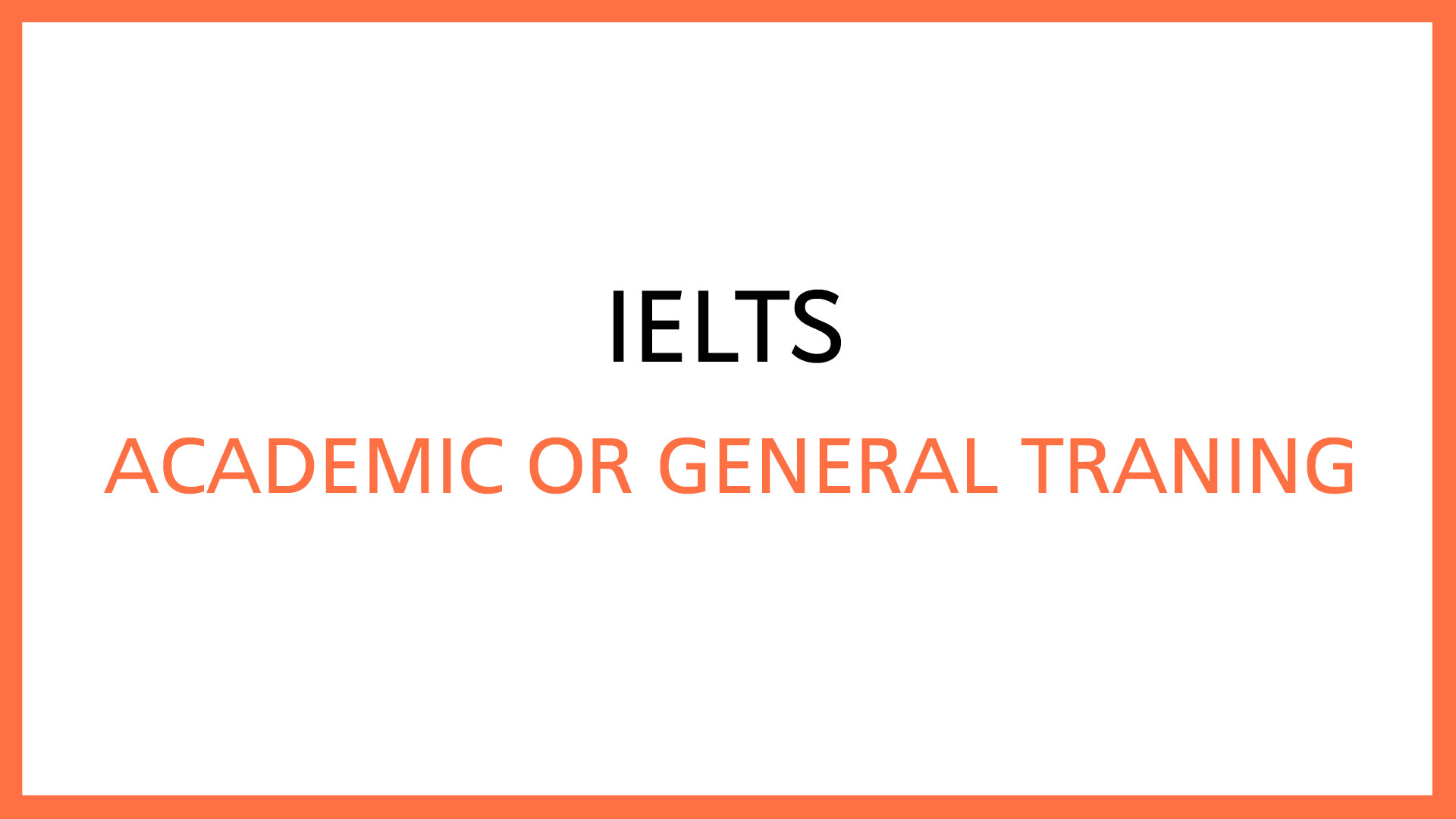 Academic or General Training IELTS 1