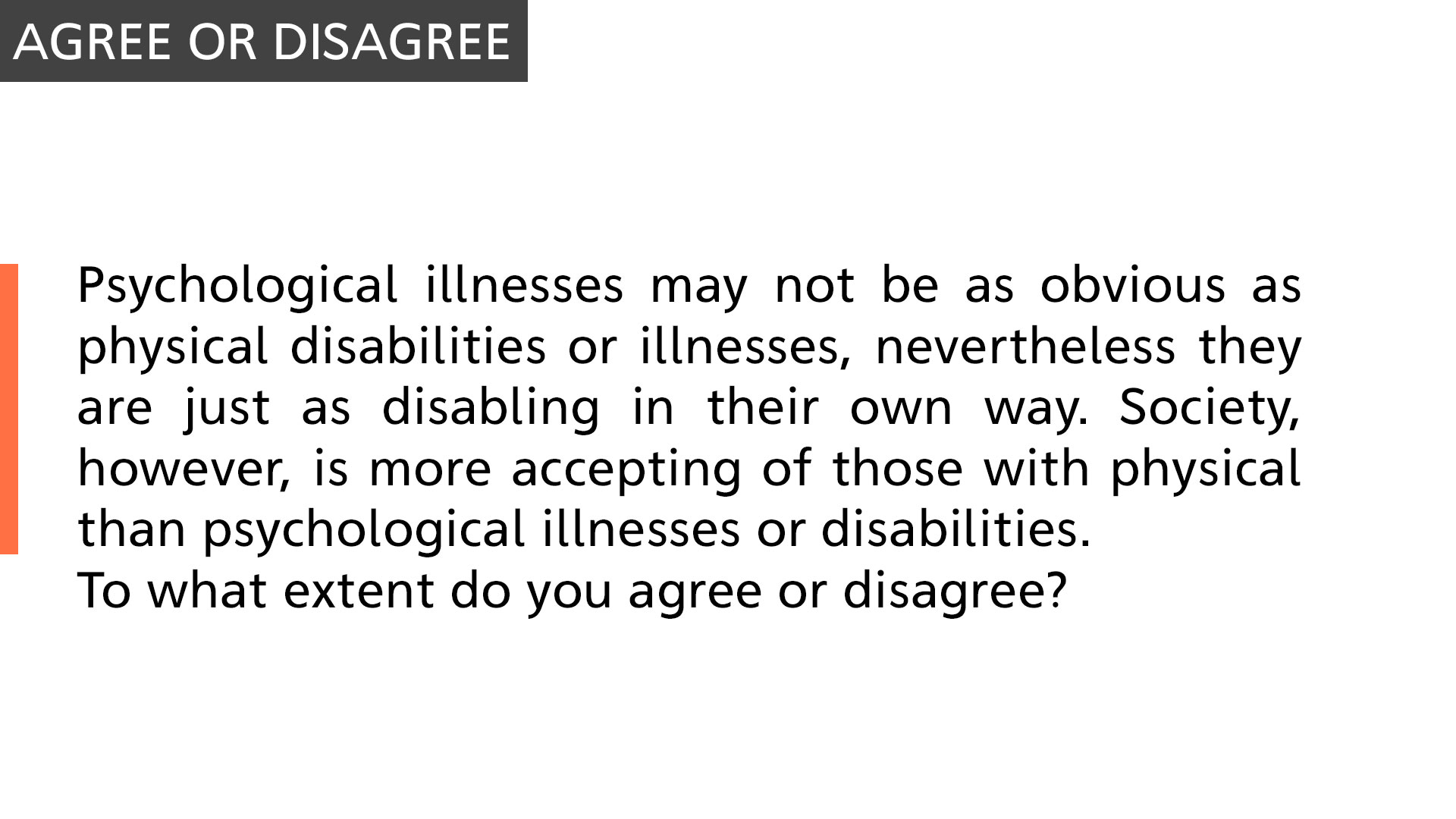 Psychological illnesses may not be as obvious as physical disabilities