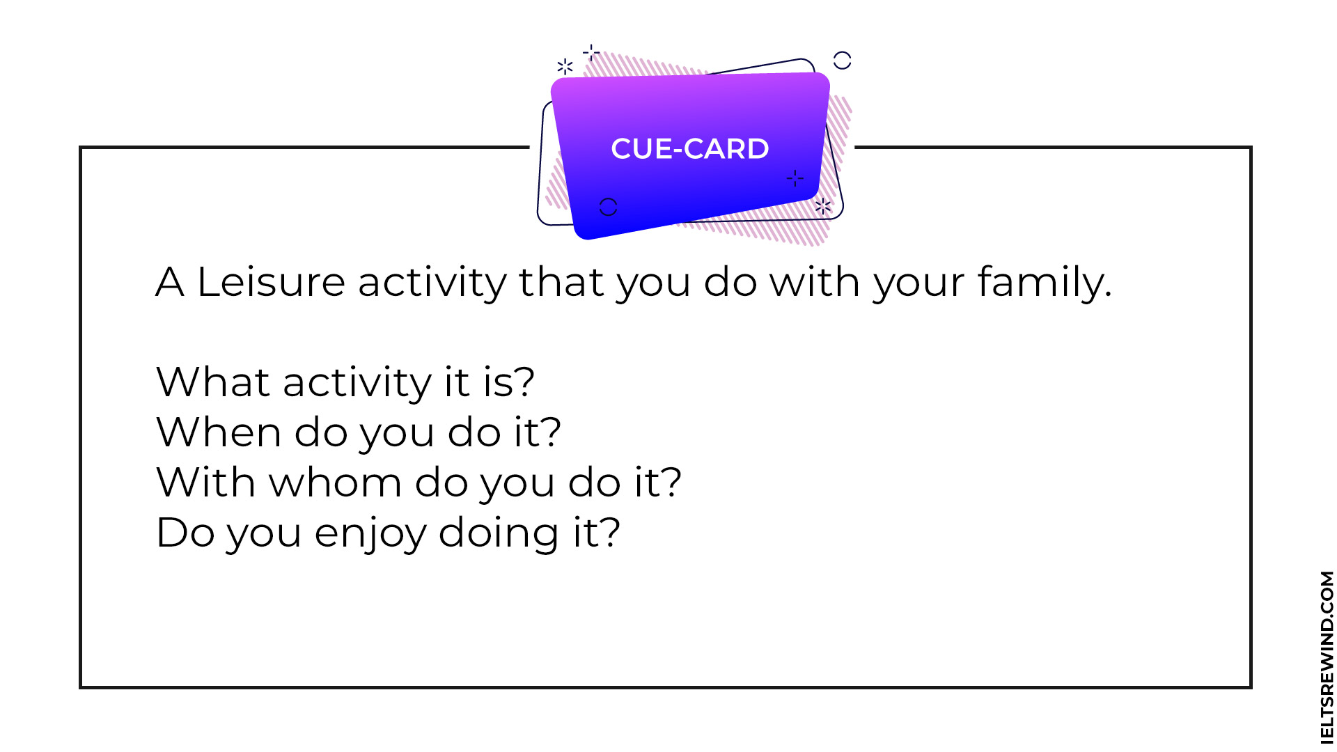 Describe a leisure activity that you do with your family IELTS cue card