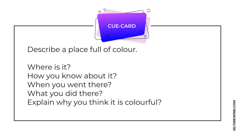 Describe a place full of colour IELTS cue card