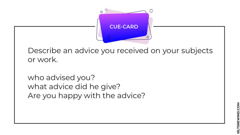 Describe an advice you received on your subjects or work IELTS cue card