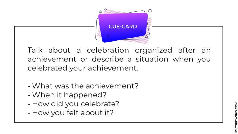 talk about a celebration organized after an achievement or describe a situation when you celebrated your achievement IELTS cue card