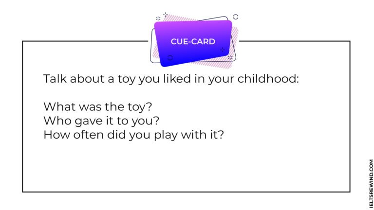 Talk about a toy you liked in your childhood IELTS cue card