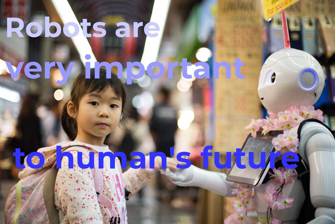 Some people think that robots are very important to human's future development. Others think that they are dangerous and have negative effects on society