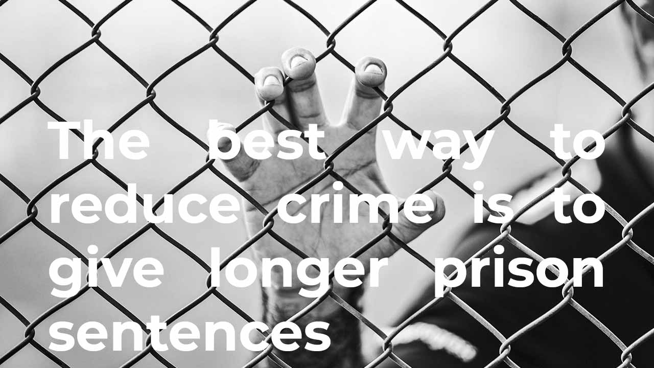 Some people think that the best way to reduce crime is to give longer prison sentences
